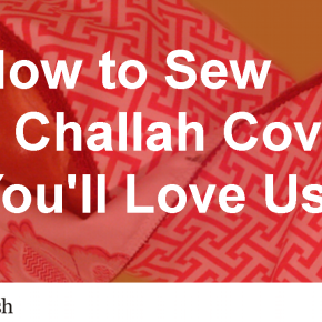 Our First Video: How to Sew a Challah Cover You'll Love Using