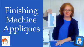 New Video: Finishing Machine Appliques – Beautifully!
